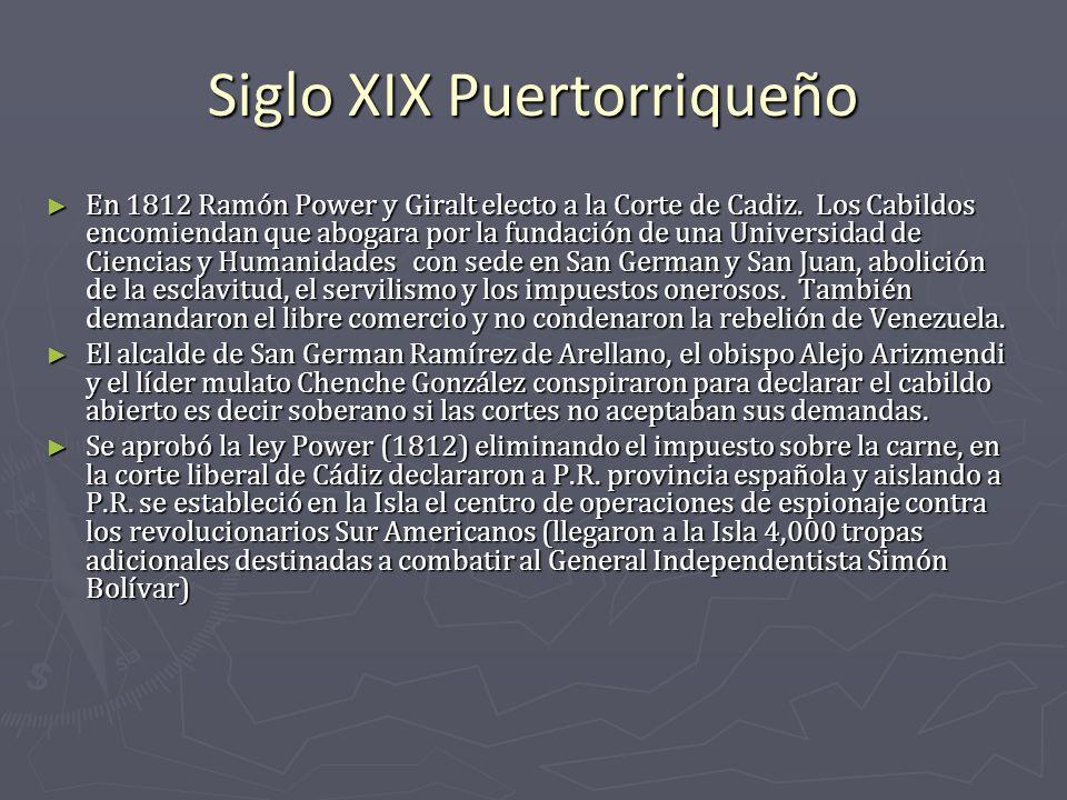 Siglo XIX Puertorriqueño En 1812 Ramón Power y Giralt electo a la Corte de Cadiz. Los Cabildos encomiendan que abogara por la fundación de una Univers
