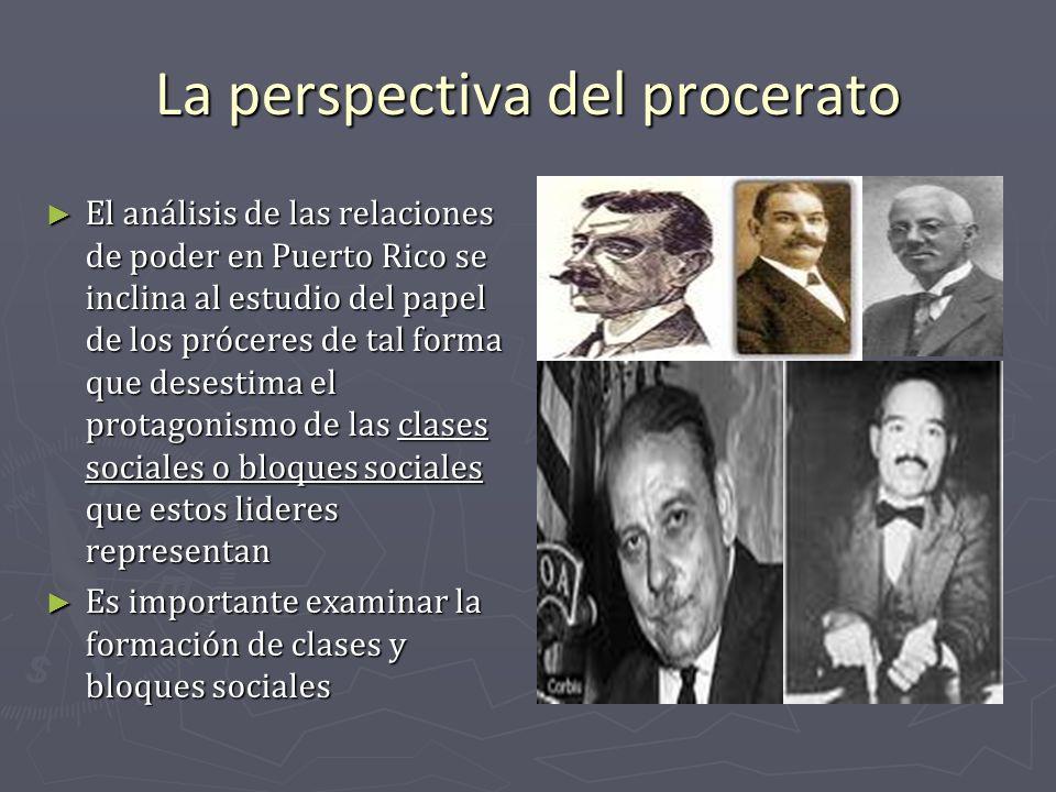 La perspectiva del procerato El análisis de las relaciones de poder en Puerto Rico se inclina al estudio del papel de los próceres de tal forma que de