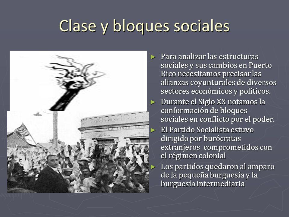 Clase y bloques sociales Para analizar las estructuras sociales y sus cambios en Puerto Rico necesitamos precisar las alianzas coyunturales de diverso