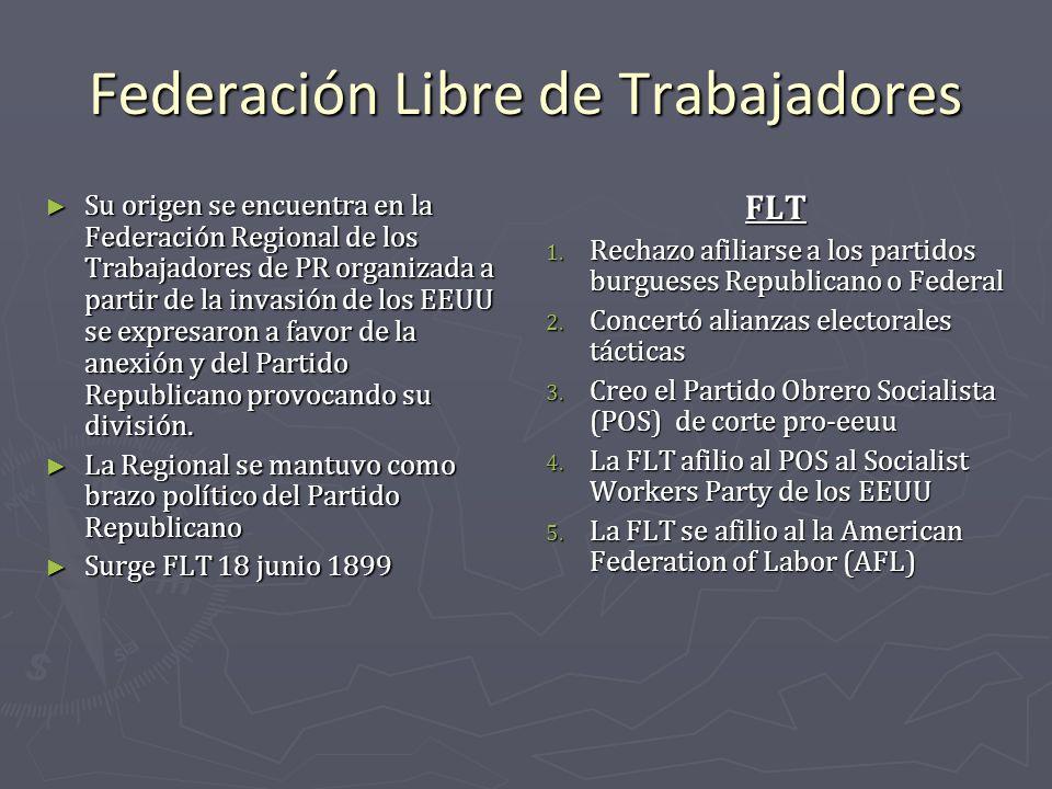 Federación Libre de Trabajadores Su origen se encuentra en la Federación Regional de los Trabajadores de PR organizada a partir de la invasión de los
