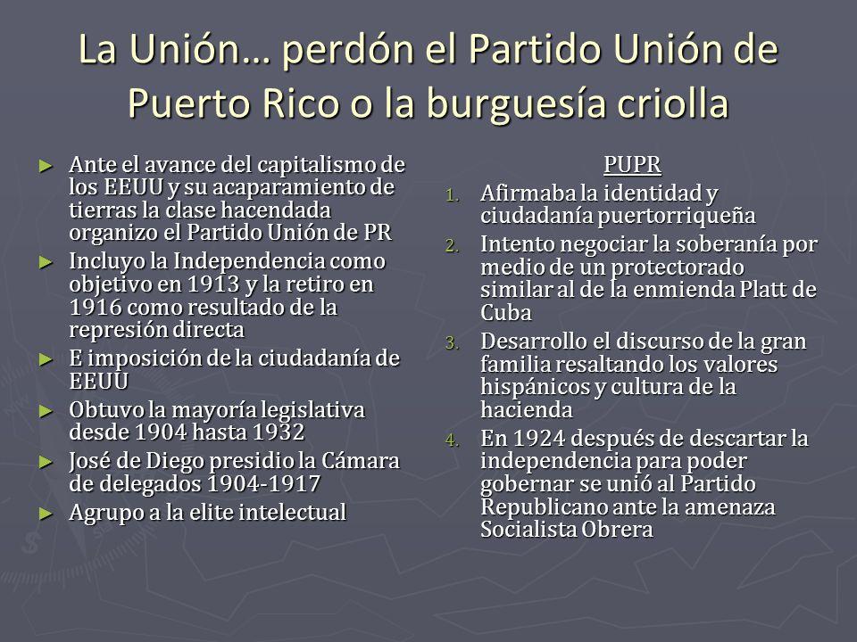 La Unión… perdón el Partido Unión de Puerto Rico o la burguesía criolla Ante el avance del capitalismo de los EEUU y su acaparamiento de tierras la cl