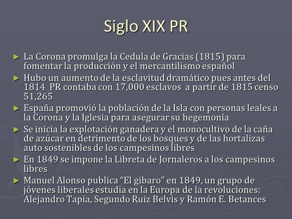 Siglo XIX PR La Corona promulga la Cedula de Gracias (1815) para fomentar la producción y el mercantilismo español La Corona promulga la Cedula de Gra