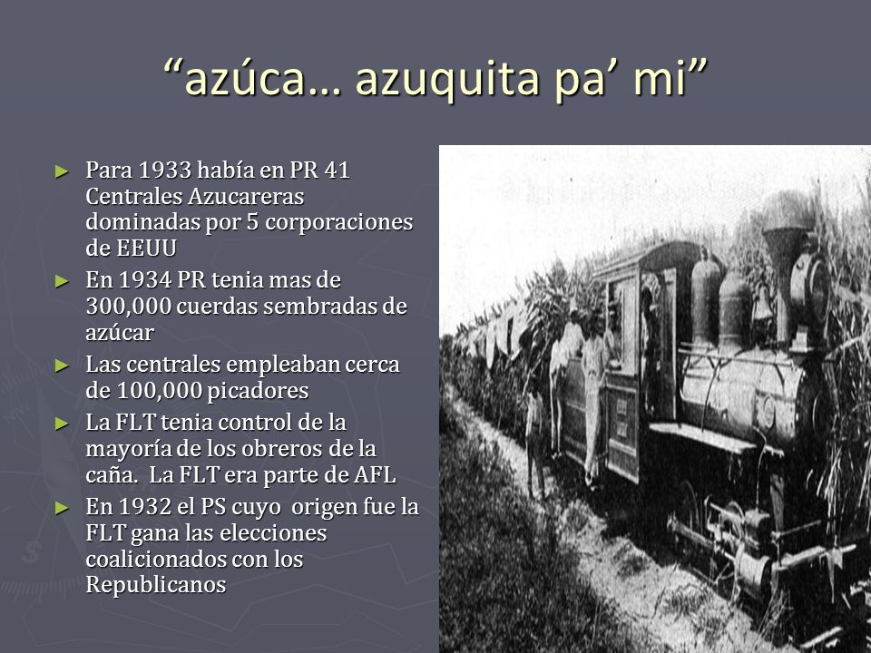 azúca… azuquita pa mi Para 1933 había en PR 41 Centrales Azucareras dominadas por 5 corporaciones de EEUU Para 1933 había en PR 41 Centrales Azucarera