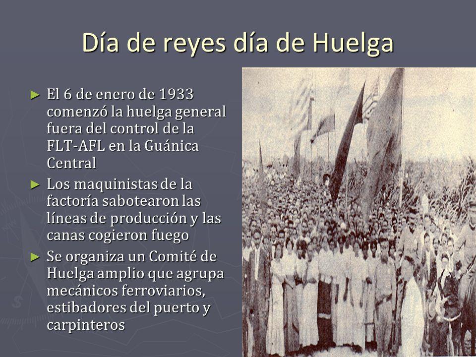 Día de reyes día de Huelga El 6 de enero de 1933 comenzó la huelga general fuera del control de la FLT-AFL en la Guánica Central El 6 de enero de 1933