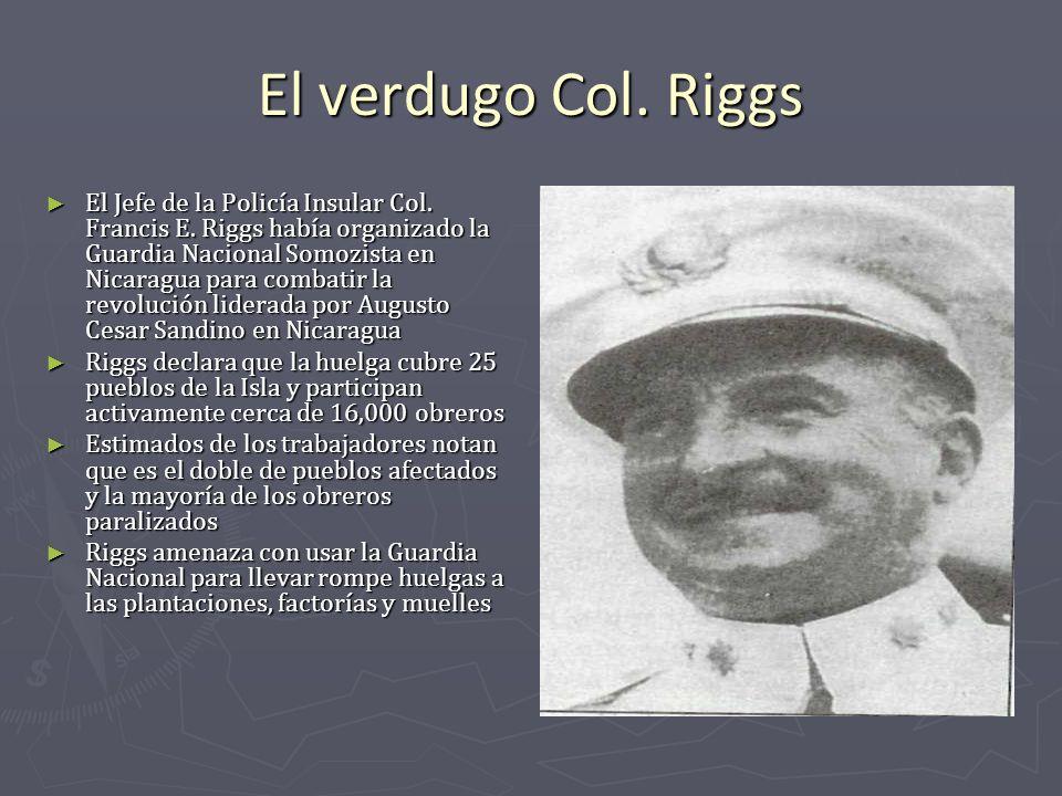 El verdugo Col. Riggs El Jefe de la Policía Insular Col. Francis E. Riggs había organizado la Guardia Nacional Somozista en Nicaragua para combatir la
