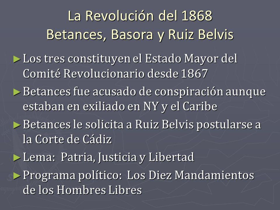 La Revolución del 1868 Betances, Basora y Ruiz Belvis Los tres constituyen el Estado Mayor del Comité Revolucionario desde 1867 Los tres constituyen e