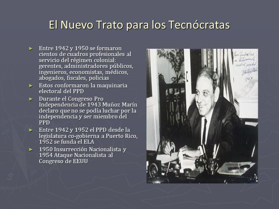 El Nuevo Trato para los Tecnócratas Entre 1942 y 1950 se formaron cientos de cuadros profesionales al servicio del régimen colonial: gerentes, adminis