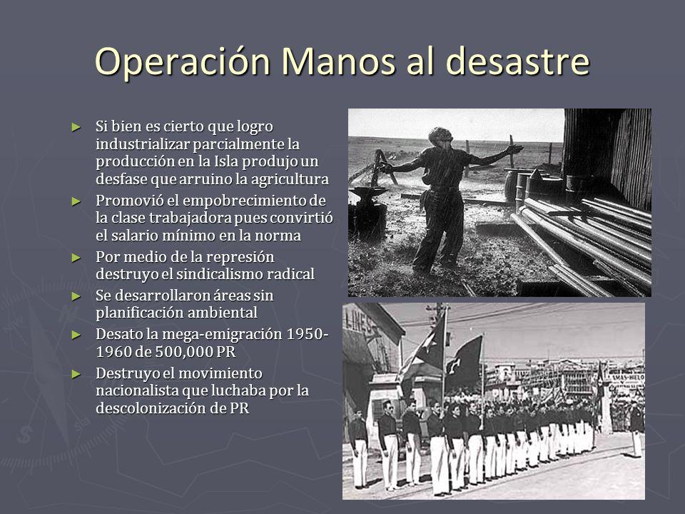 Operación Manos al desastre Si bien es cierto que logro industrializar parcialmente la producción en la Isla produjo un desfase que arruino la agricul