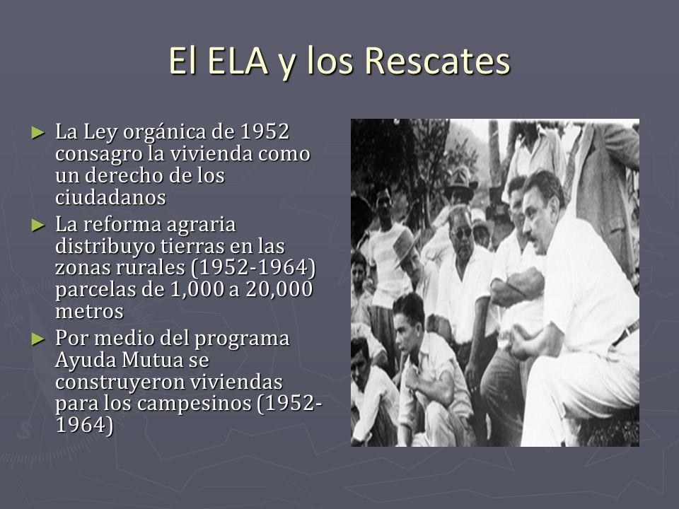 El ELA y los Rescates La Ley orgánica de 1952 consagro la vivienda como un derecho de los ciudadanos La Ley orgánica de 1952 consagro la vivienda como