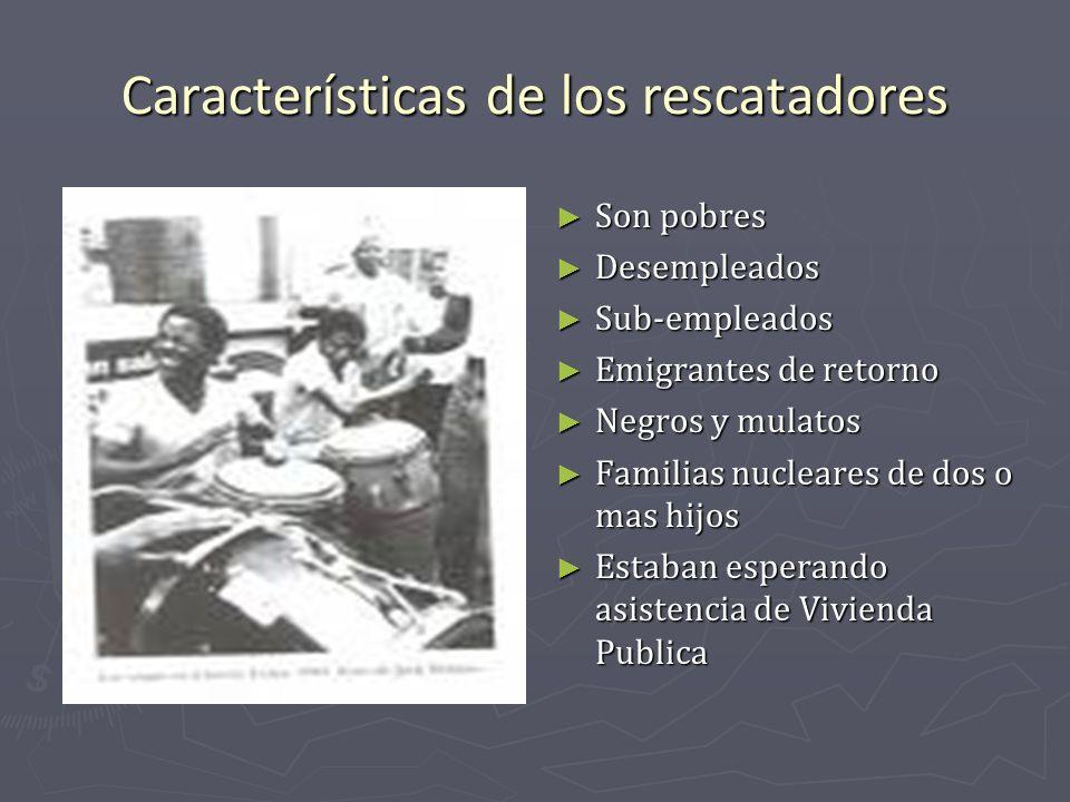 Características de los rescatadores Son pobres Desempleados Sub-empleados Emigrantes de retorno Negros y mulatos Familias nucleares de dos o mas hijos