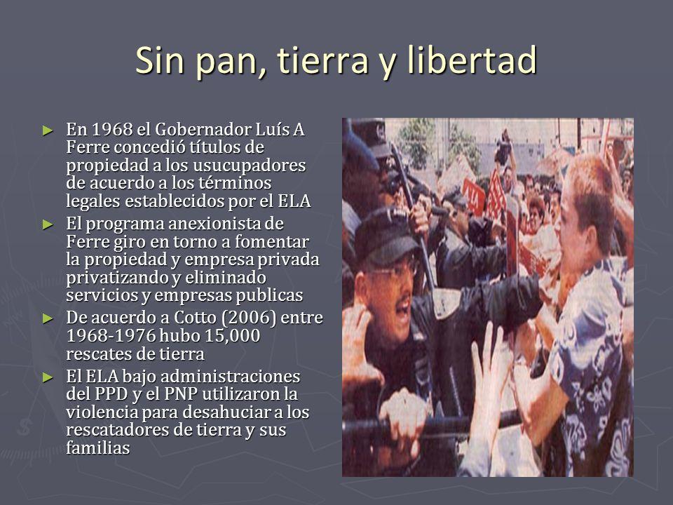 Sin pan, tierra y libertad En 1968 el Gobernador Luís A Ferre concedió títulos de propiedad a los usucupadores de acuerdo a los términos legales estab