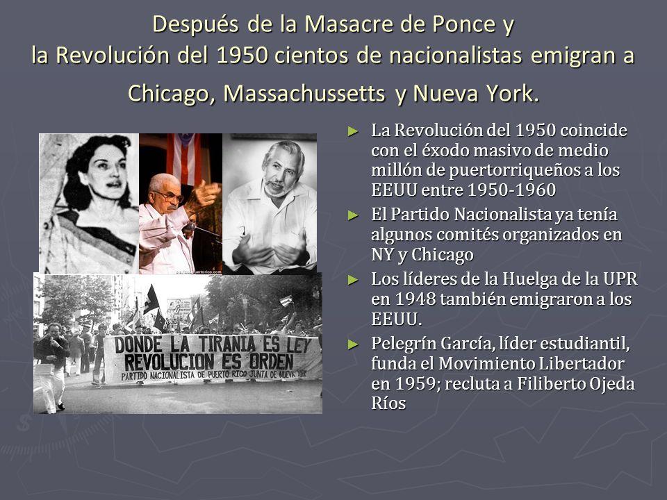 Después de la Masacre de Ponce y la Revolución del 1950 cientos de nacionalistas emigran a Chicago, Massachussetts y Nueva York. La Revolución del 195