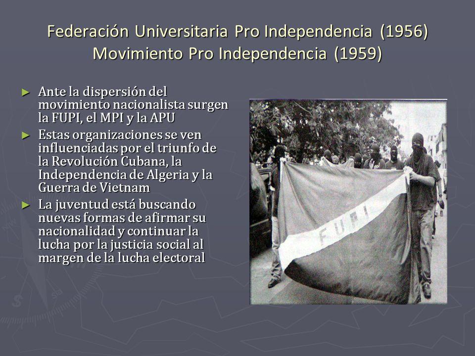 Federación Universitaria Pro Independencia (1956) Movimiento Pro Independencia (1959) Ante la dispersión del movimiento nacionalista surgen la FUPI, e