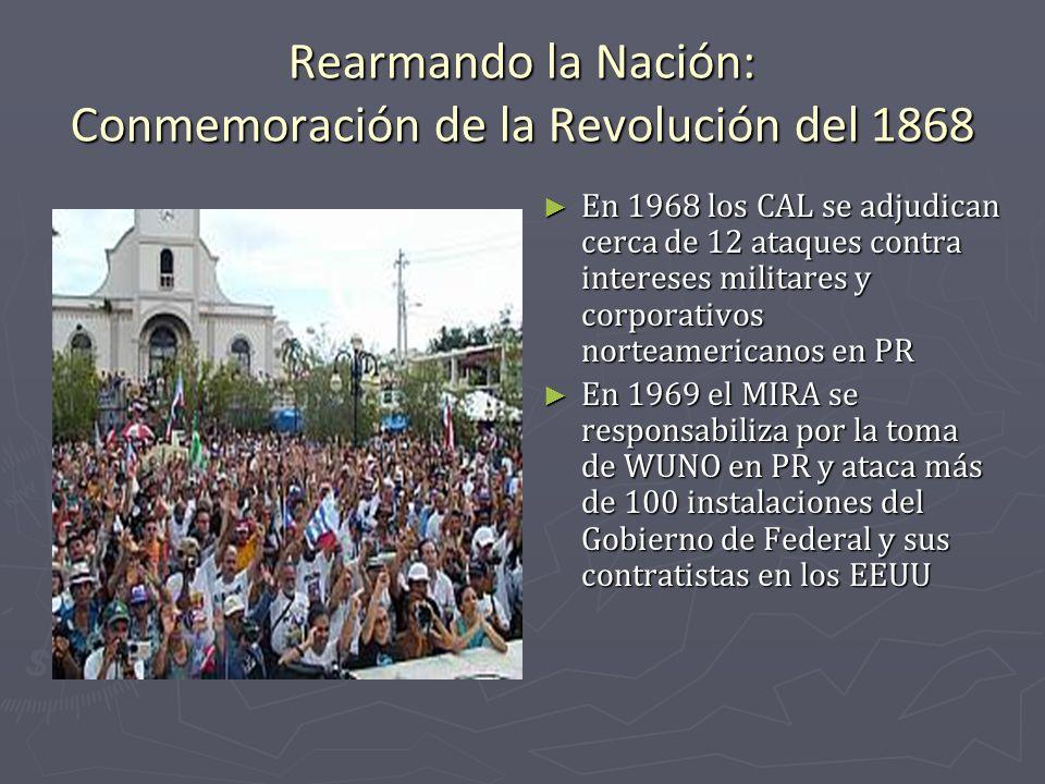 Rearmando la Nación: Conmemoración de la Revolución del 1868 En 1968 los CAL se adjudican cerca de 12 ataques contra intereses militares y corporativo