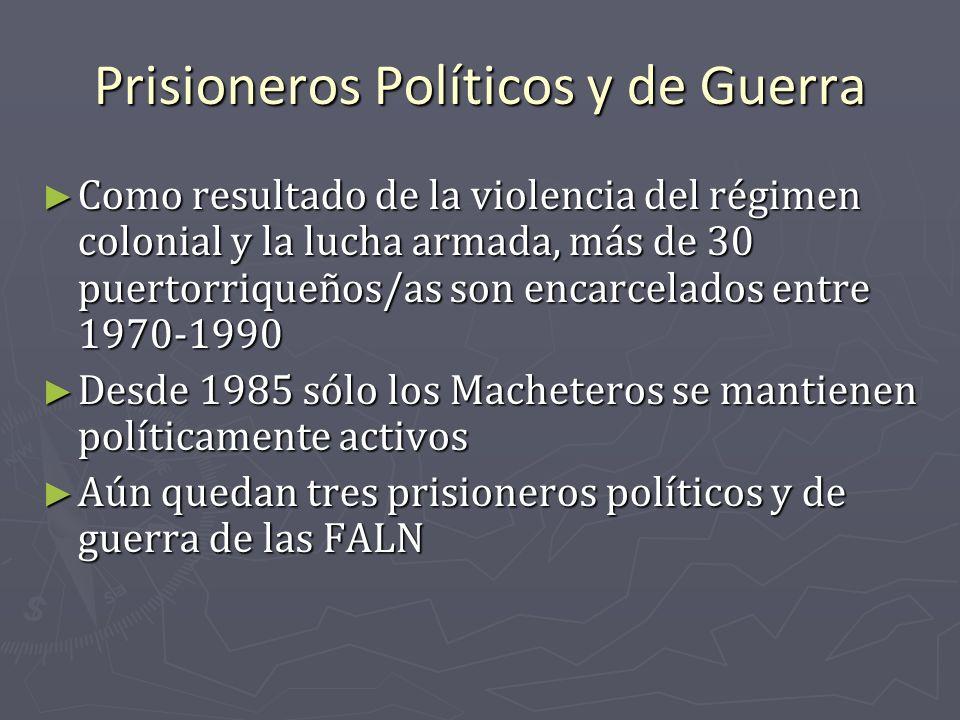 Prisioneros Políticos y de Guerra Como resultado de la violencia del régimen colonial y la lucha armada, más de 30 puertorriqueños/as son encarcelados