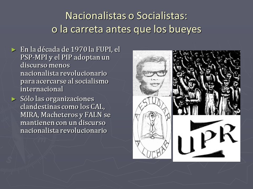 Nacionalistas o Socialistas: o la carreta antes que los bueyes En la década de 1970 la FUPI, el PSP-MPI y el PIP adoptan un discurso menos nacionalist