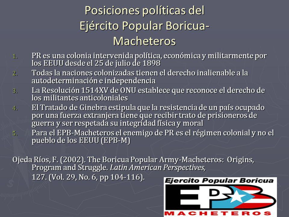 Posiciones políticas del Ejército Popular Boricua- Macheteros 1. PR es una colonia intervenida política, económica y militarmente por los EEUU desde e