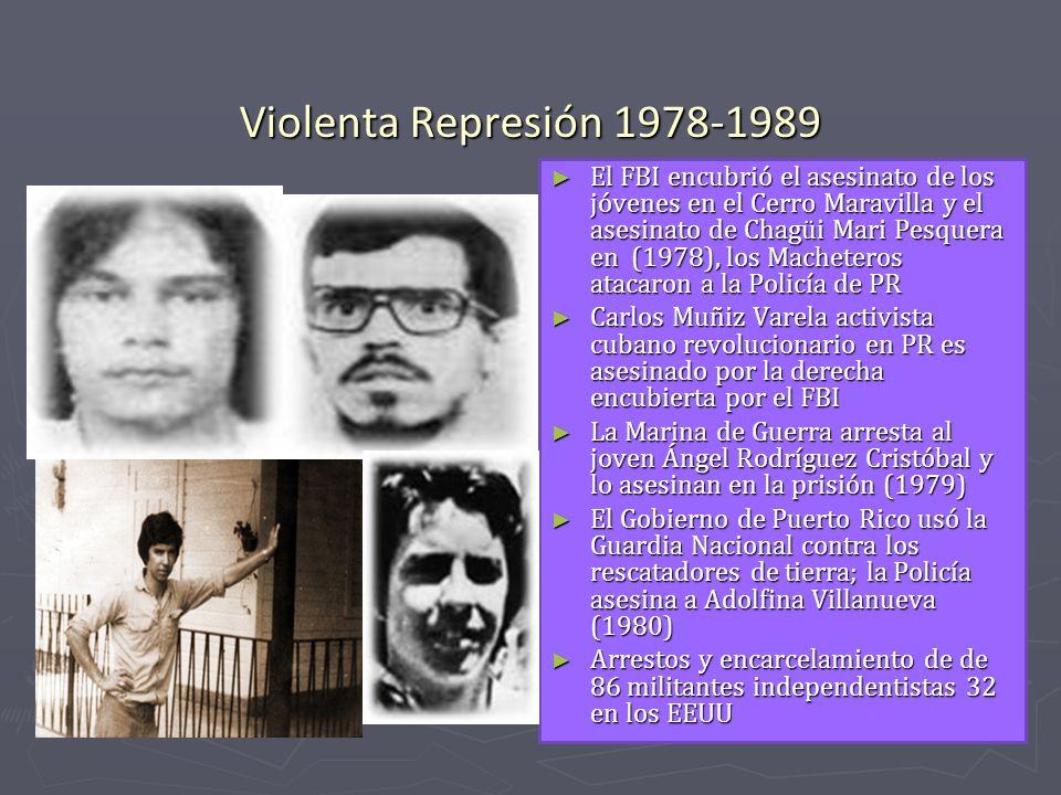 Violenta Represión 1978-1989 El FBI encubrió el asesinato de los jóvenes en el Cerro Maravilla y el asesinato de Chagüi Mari Pesquera en (1978), los M