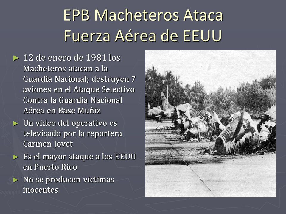 EPB Macheteros Ataca Fuerza Aérea de EEUU 12 de enero de 1981 los Macheteros atacan a la Guardia Nacional; destruyen 7 aviones en el Ataque Selectivo