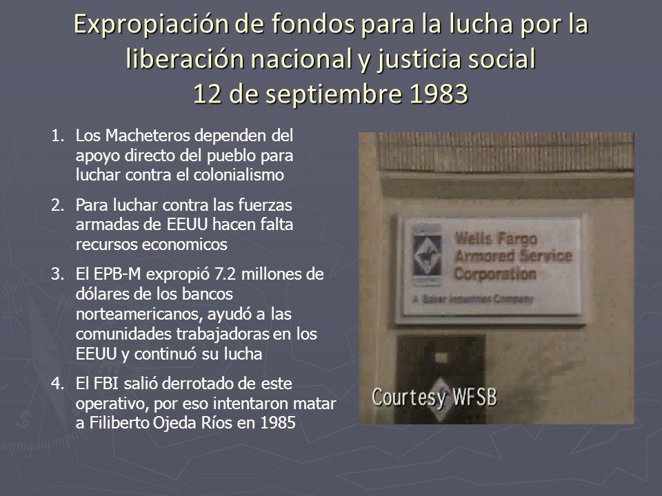 Expropiación de fondos para la lucha por la liberación nacional y justicia social 12 de septiembre 1983 1.Los Macheteros dependen del apoyo directo de