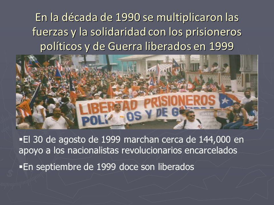 En la década de 1990 se multiplicaron las fuerzas y la solidaridad con los prisioneros políticos y de Guerra liberados en 1999 El 30 de agosto de 1999