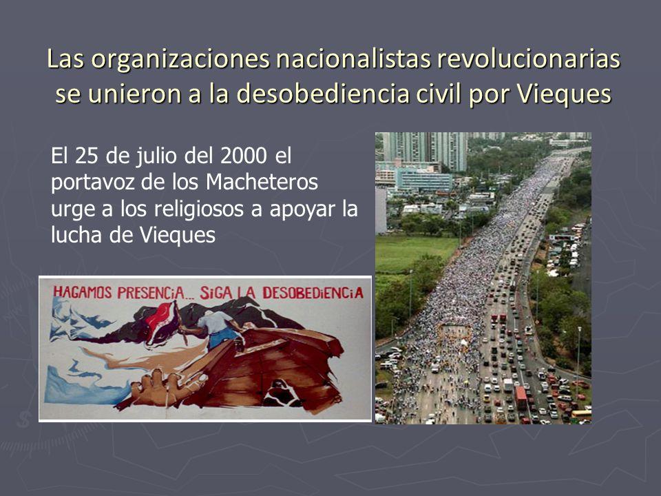 Las organizaciones nacionalistas revolucionarias se unieron a la desobediencia civil por Vieques El 25 de julio del 2000 el portavoz de los Macheteros