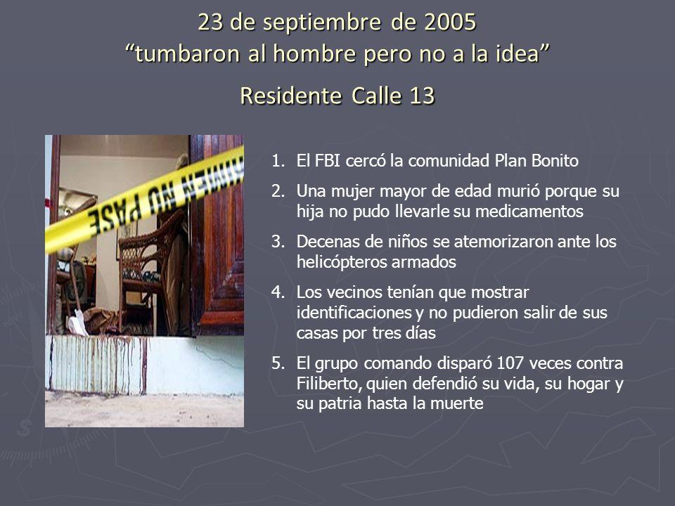 23 de septiembre de 2005 tumbaron al hombre pero no a la idea Residente Calle 13 1.El FBI cercó la comunidad Plan Bonito 2.Una mujer mayor de edad mur