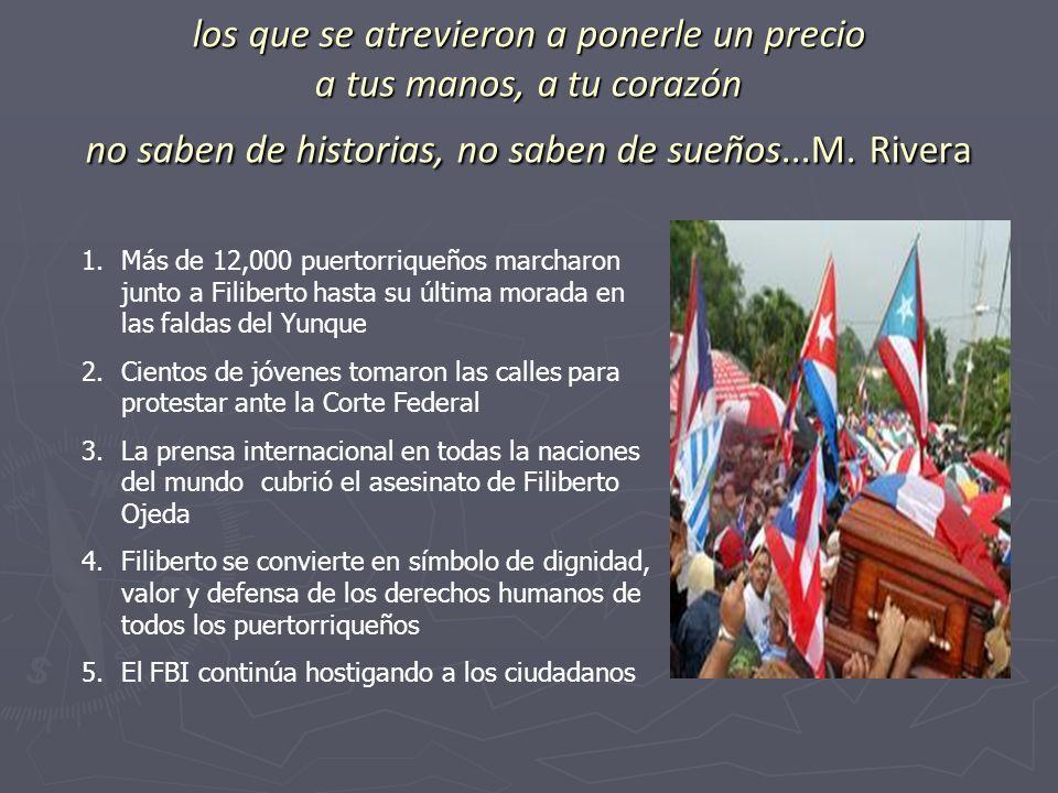 los que se atrevieron a ponerle un precio a tus manos, a tu corazón no saben de historias, no saben de sueños...M. Rivera 1.Más de 12,000 puertorrique