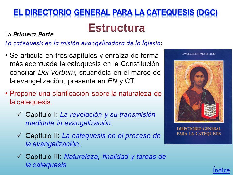 La Primera Parte La catequesis en la misión evangelizadora de la I glesia: Se articula en tres capítulos y enraíza de forma más acentuada la catequesi