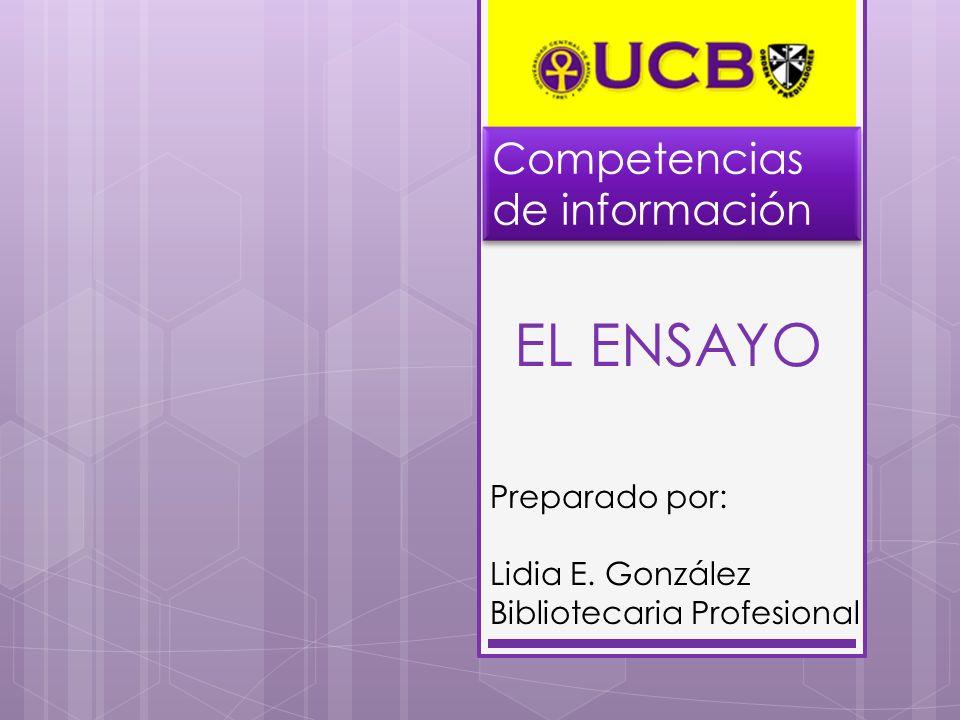 EL ENSAYO Preparado por: Lidia E. González Bibliotecaria Profesional Competencias de información
