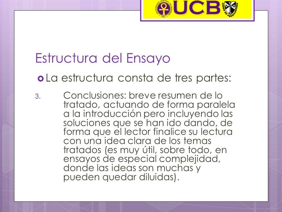 Estructura del Ensayo La estructura consta de tres partes: 3. Conclusiones: breve resumen de lo tratado, actuando de forma paralela a la introducción