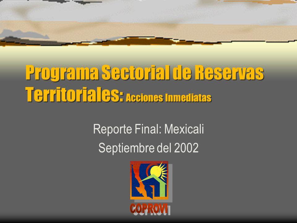 Programa Sectorial de Reservas Territoriales: Acciones Inmediatas Reporte Final: Mexicali Septiembre del 2002