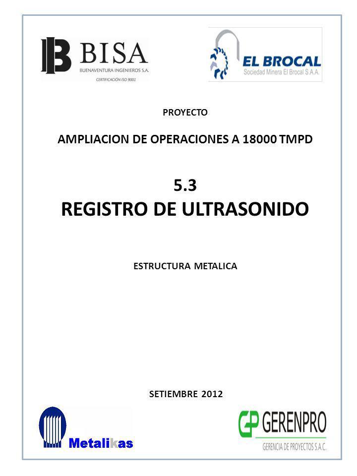 SETIEMBRE 2012 5.3 REGISTRO DE ULTRASONIDO ESTRUCTURA METALICA PROYECTO AMPLIACION DE OPERACIONES A 18000 TMPD