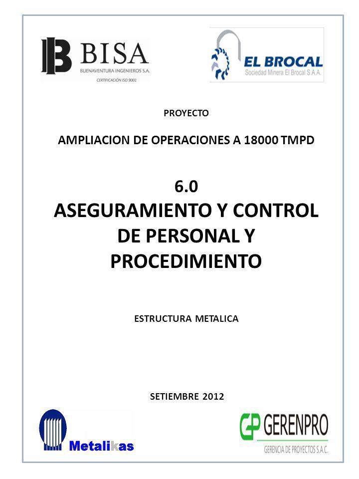 SETIEMBRE 2012 6.0 ASEGURAMIENTO Y CONTROL DE PERSONAL Y PROCEDIMIENTO ESTRUCTURA METALICA PROYECTO AMPLIACION DE OPERACIONES A 18000 TMPD