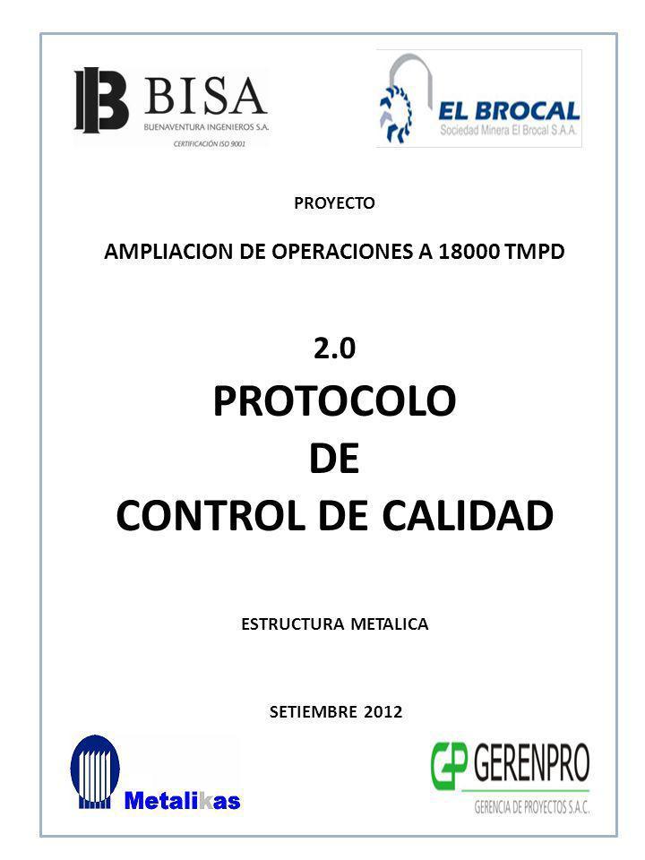 SETIEMBRE 2012 2.0 PROTOCOLO DE CONTROL DE CALIDAD ESTRUCTURA METALICA PROYECTO AMPLIACION DE OPERACIONES A 18000 TMPD