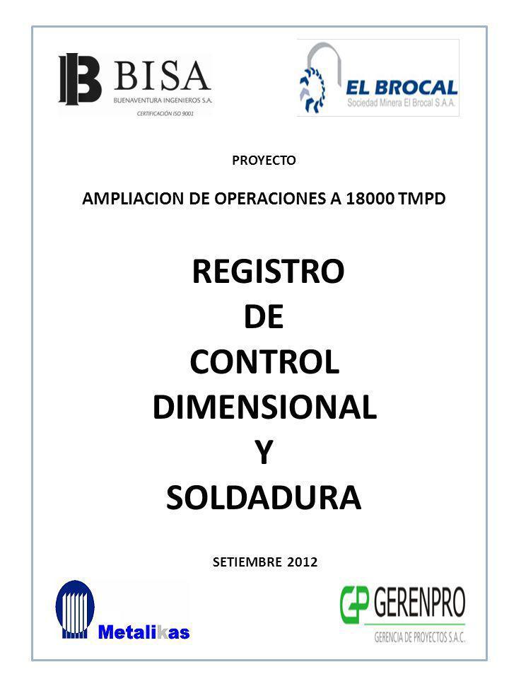 SETIEMBRE 2012 REGISTRO DE CONTROL DIMENSIONAL Y SOLDADURA PROYECTO AMPLIACION DE OPERACIONES A 18000 TMPD