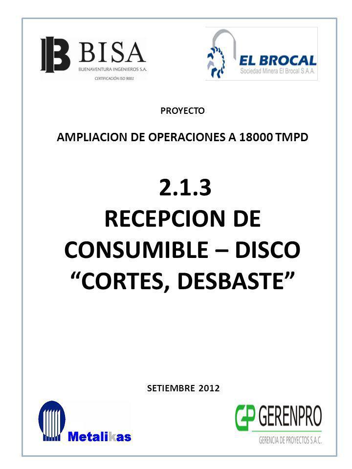 SETIEMBRE 2012 2.1.3 RECEPCION DE CONSUMIBLE – DISCO CORTES, DESBASTE PROYECTO AMPLIACION DE OPERACIONES A 18000 TMPD