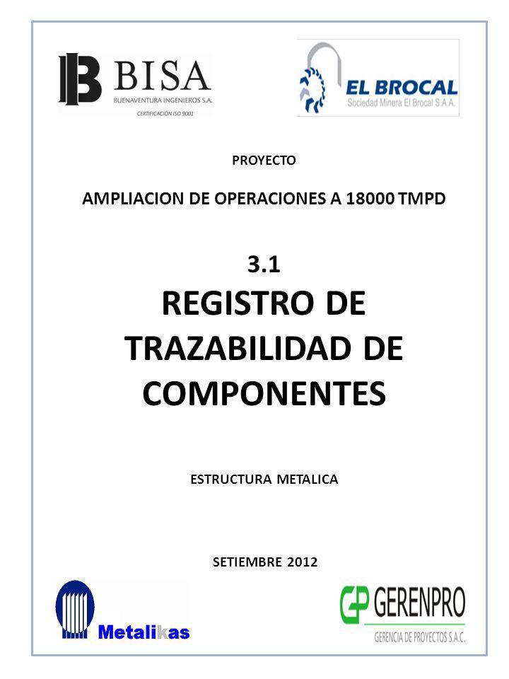 SETIEMBRE 2012 3.1 REGISTRO DE TRAZABILIDAD DE COMPONENTES ESTRUCTURA METALICA PROYECTO AMPLIACION DE OPERACIONES A 18000 TMPD