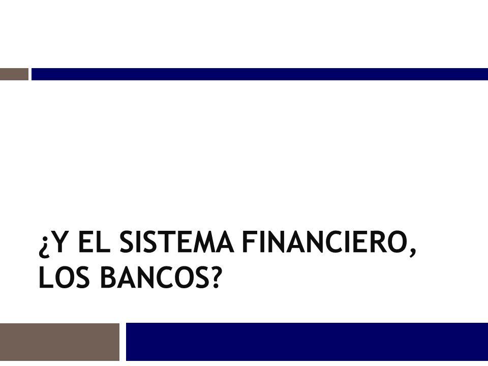 ¿Y EL SISTEMA FINANCIERO, LOS BANCOS?