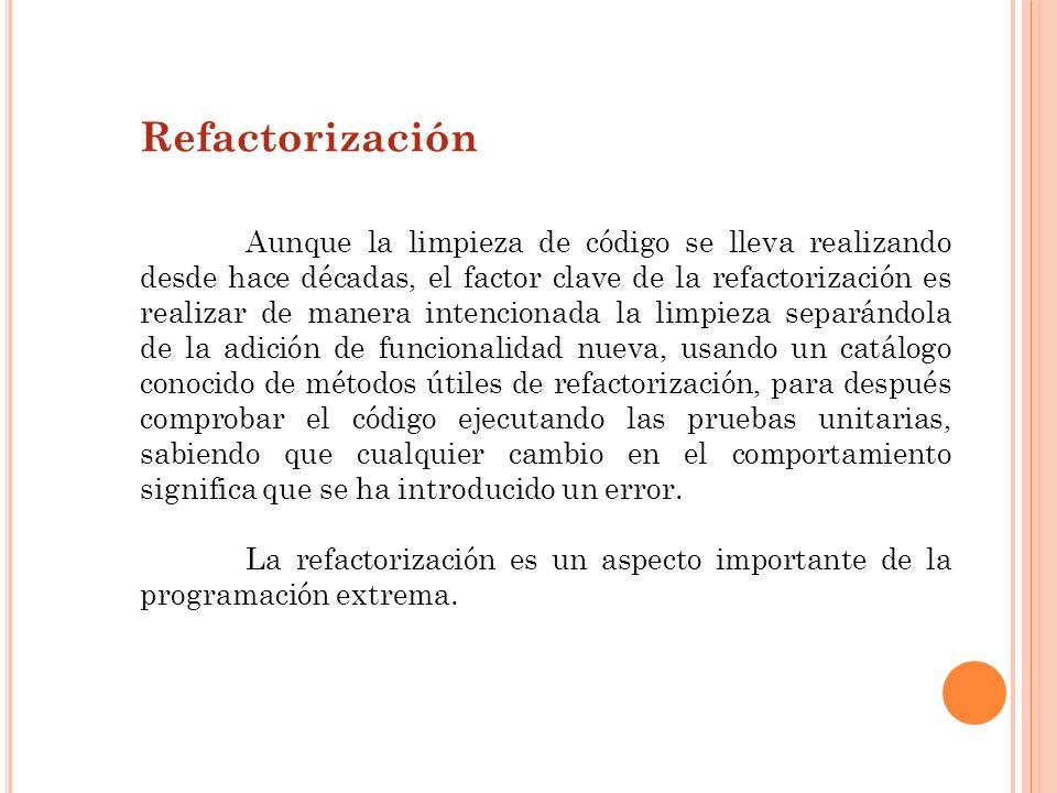 Refactorización Aunque la limpieza de código se lleva realizando desde hace décadas, el factor clave de la refactorización es realizar de manera inten