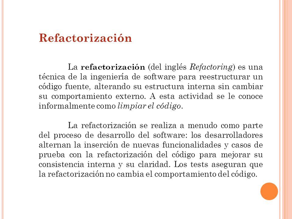 Refactorización La refactorización (del inglés Refactoring ) es una técnica de la ingeniería de software para reestructurar un código fuente, alterand
