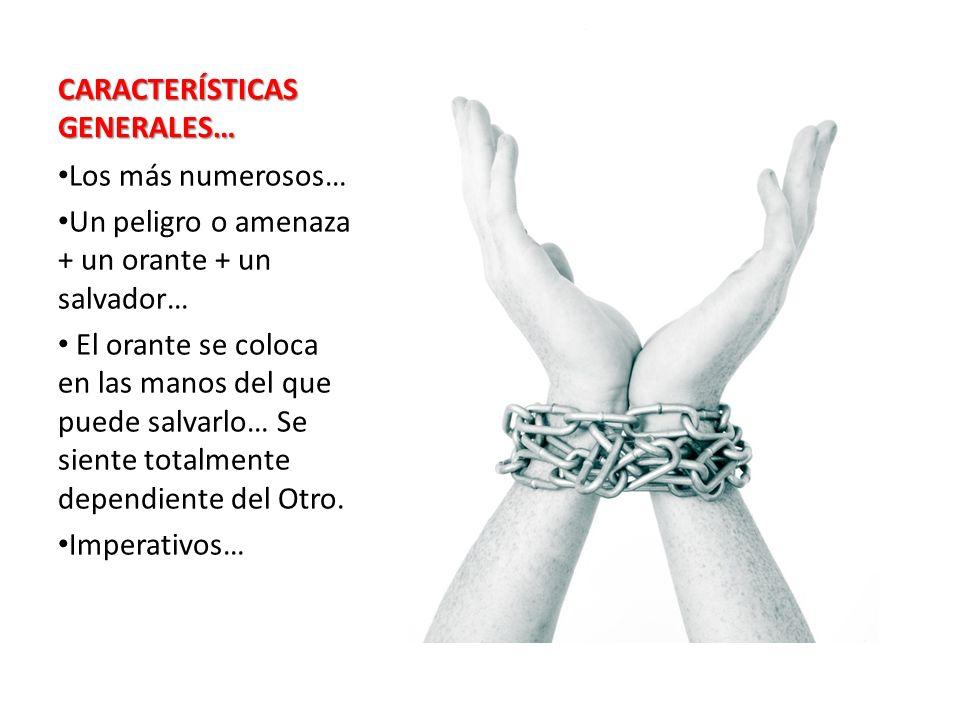 CARACTERÍSTICAS GENERALES… Los más numerosos… Un peligro o amenaza + un orante + un salvador… El orante se coloca en las manos del que puede salvarlo…