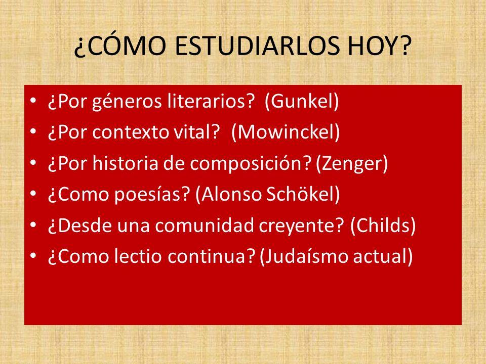 ¿CÓMO ESTUDIARLOS HOY? ¿Por géneros literarios? (Gunkel) ¿Por contexto vital? (Mowinckel) ¿Por historia de composición? (Zenger) ¿Como poesías? (Alons