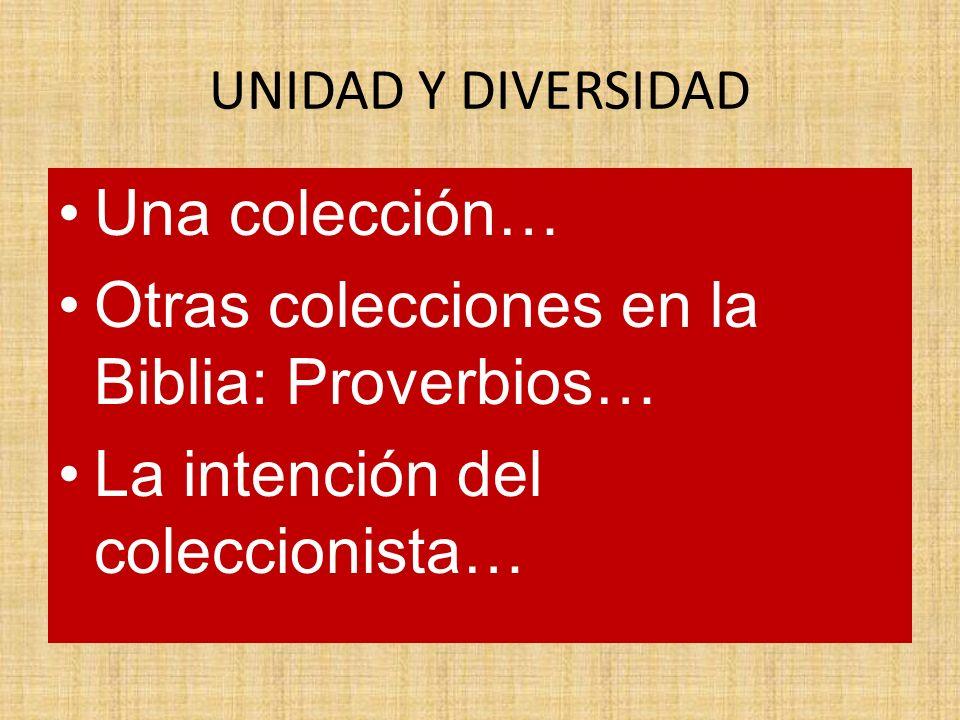 UNIDAD Y DIVERSIDAD Una colección… Otras colecciones en la Biblia: Proverbios… La intención del coleccionista…