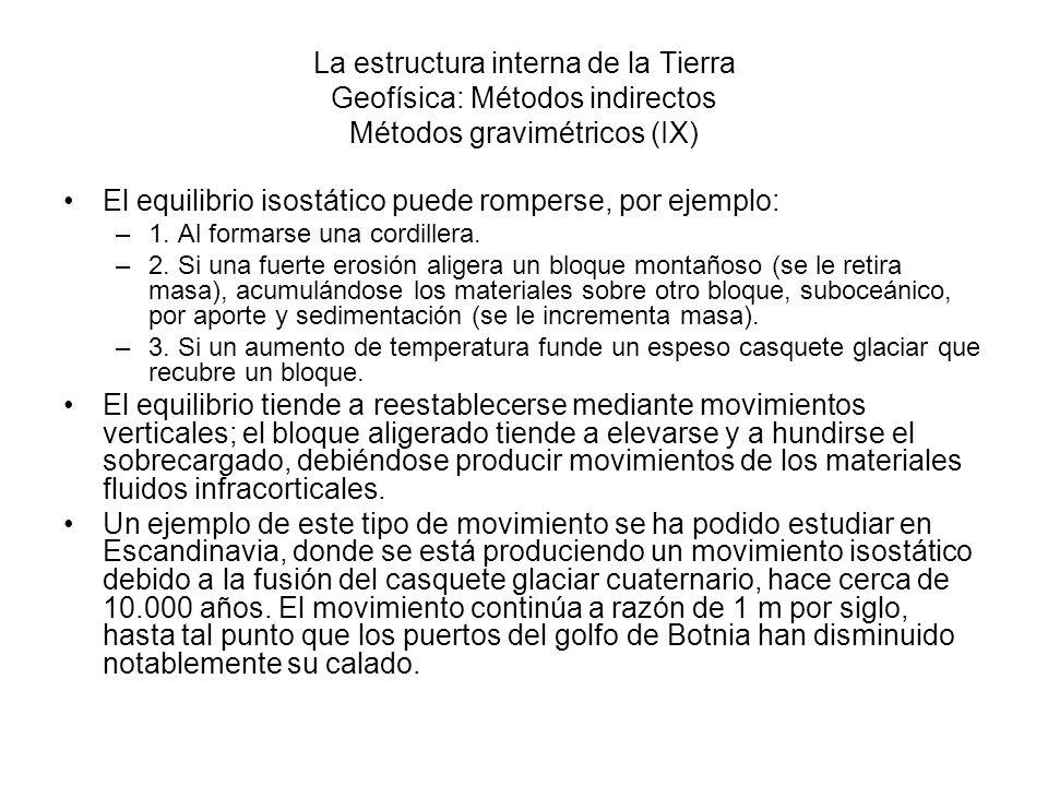 La estructura interna de la Tierra Geofísica: Métodos indirectos Métodos gravimétricos (IX) El equilibrio isostático puede romperse, por ejemplo: –1.