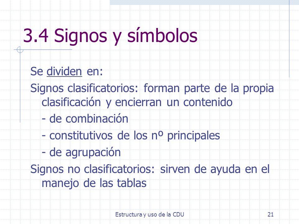 Estructura y uso de la CDU21 3.4 Signos y símbolos Se dividen en: Signos clasificatorios: forman parte de la propia clasificación y encierran un conte