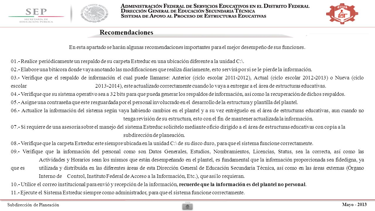 Subdirección de Planeación Mayo - 2013 Recomendaciones En esta apartado se harán algunas recomendaciones importantes para el mejor desempeño de sus funciones.