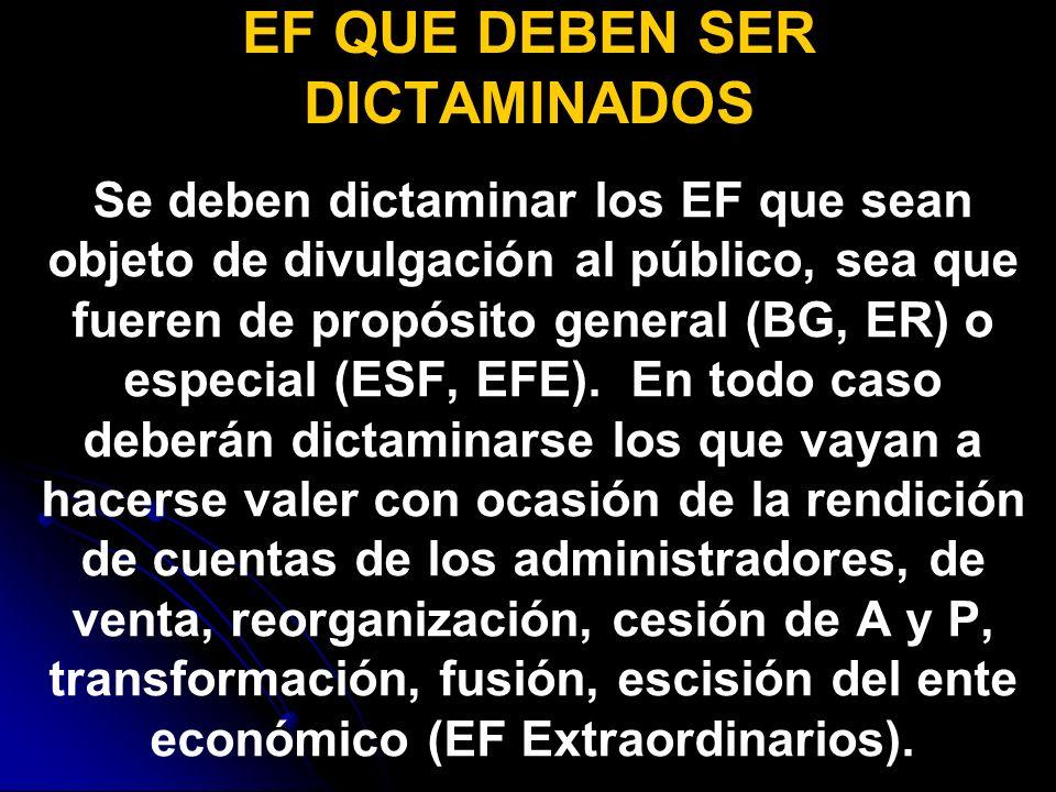 EF QUE DEBEN SER DICTAMINADOS Se deben dictaminar los EF que sean objeto de divulgación al público, sea que fueren de propósito general (BG, ER) o especial (ESF, EFE).