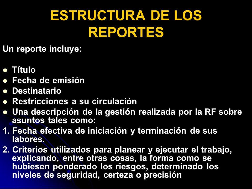 ESTRUCTURA DE LOS REPORTES Un reporte incluye: Título Fecha de emisión Destinatario Restricciones a su circulación Una descripción de la gestión realizada por la RF sobre asuntos tales como: 1.