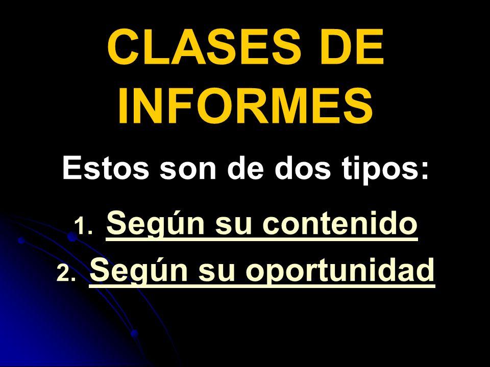 CLASES DE INFORMES Estos son de dos tipos: 1.1. Según su contenido Según su contenido 2.
